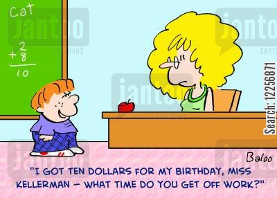 apple for the teacher cartoon humor: 'I got ten dollars for my birthday, Miss, Kellerman -- what time do you get off work?'