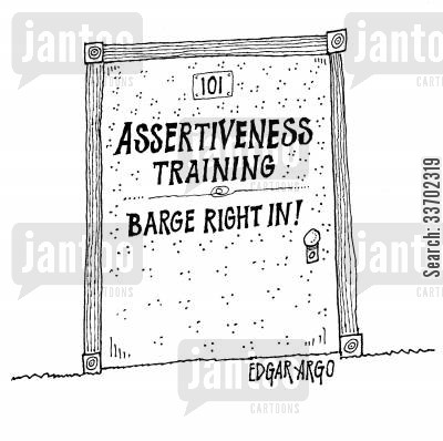 trainee cartoon humor: Assertiveness Training: Barge Right In.