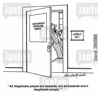 illegitimate cartoon humor: 'All illegitimate people are bastards, but all bastards aren't illegitimate people.'