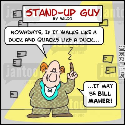maher cartoon humor: 'Nowadays, if it walks like a duck and quacks like a duck.... It may be Bill Maher!'