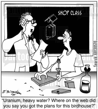 design technology cartoon humor: Uranium, heavy water? Where on the web did you say you got the plans for this birdhouse?