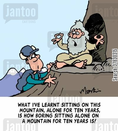 ten cartoon humor: 'What I've learnt sitting on this mountain, alone for ten years, is how boring sitting alone on a mountain for ten years is!'