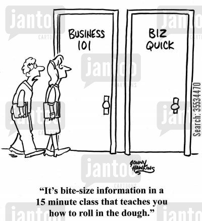 business school cartoon humor: Student about Biz Quick class: 'It's bite-size information in a 15 minute class that teaches you how to roll in the dough.'