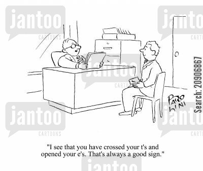 good sign cartoon humor: 'I see that you have crossed you t's and opened you e's. That's always a good sign.'