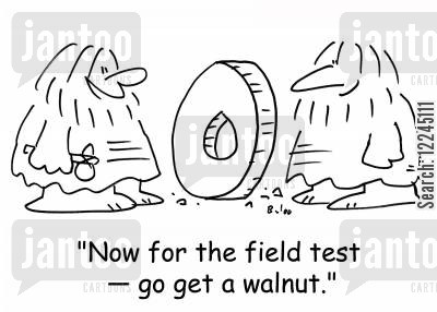 field tests cartoon humor: 'Now for the field test -- go get a walnut.'