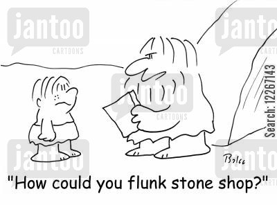 flunks cartoon humor: 'How could you flunk stone shop?'