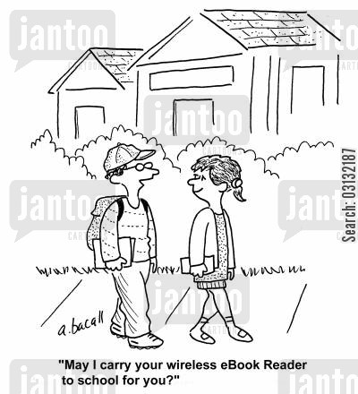 book reader cartoon humor: May I carry your wireless eBook Reader to school for you?