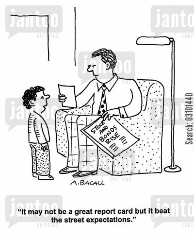 street expectations cartoon humor: 'It may not be a great report card but it beat the street expectations.'
