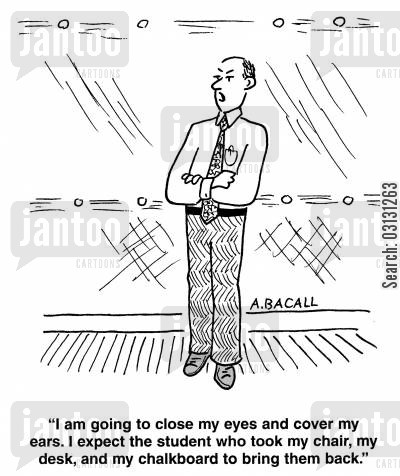 substitutes cartoon humor: I'm going to close my eyes and cover my ears. I expect the student who took my chair, desk and chalkboard to bring them back.