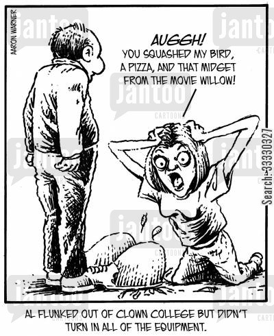 pizza cartoon humor: Al flunked out of clown college but didn't turn in all of the equipment. 'Auggh! You squashed my bird, a pizza, and that midget from the movie Willow!'