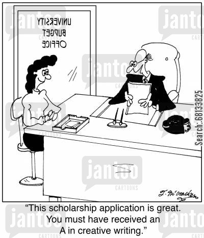 college student cartoon humor:  'This scholarship application is great. You must have received an A in creative writing.'