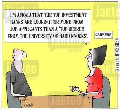 interviewer cartoon humor: 'I'm afraid that the top investment banks are looking for more from job applicants than a 'Top Degree from the University of Hard Knocks'.'