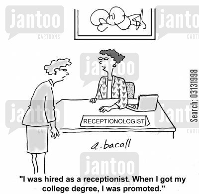 graduate job cartoon humor: I was hired as a receptionist. When I got my college degree, I was promoted.
