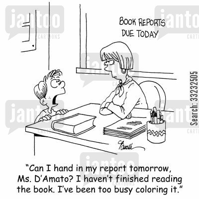 coloring cartoon humor: 'Can I hand in my report tomorrow. Ms. D'Amato? I haven't finished reading the book. I've been too busy coloring it.'