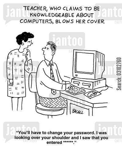 computer illiteracy cartoon humor: 'You'll have to change your password, I was looking over your shoulder and I saw that you entered *****'