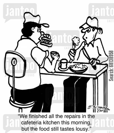 school cafeteria cartoon humor: 'We finished all the repairs in the cafeteria kitchen this morning, but the food still tastes lousy.'
