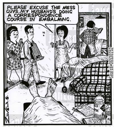 embalming cartoon humor: 'Please excuse the mess guys.My husband's doing a correspondence course in Embalming.'