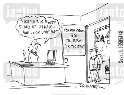cultural criticism cartoon humor: 'Your hair is messy,stand up straight. You look unkempt.'