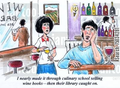 culinary cartoon humor: 'I nearly made it through culinary school selling wine books - then their library caught on.'
