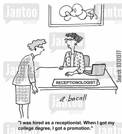 job title cartoon humor: I was hired as a receptionist and when I got my degree, I got a promotion.