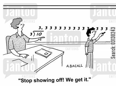division cartoon humor: Stop showing off! We get it.