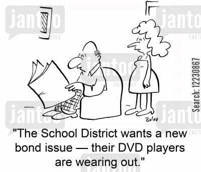 dvd players cartoon humor: 'The School District wants a new bond issue — their DVD players are wearing out.'