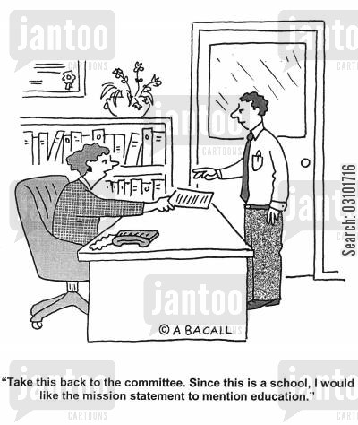 taught cartoon humor: 'Take this back to the committee. Since this is a school I would like the mission statement to mention education.'