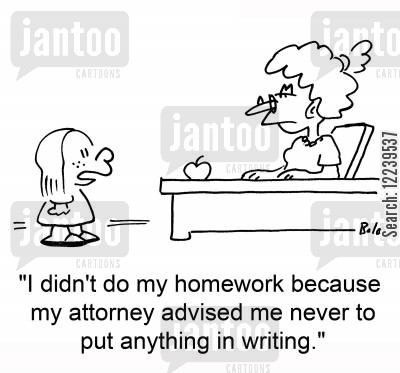excuse cartoon humor: 'I didn't do my homework because my attorney advised me never to put anything in writing.'