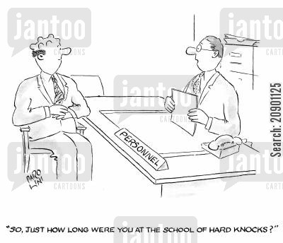 hard knocks cartoon humor: 'So, just how long were you at the School of Hard Knocks?'