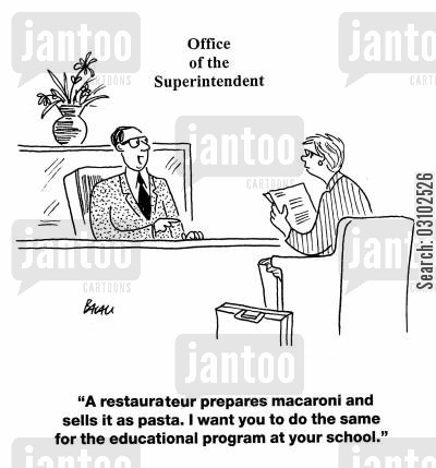 curriculum cartoon humor: 'A restaurateur prepares macaroni and sells it as pasta. I want you to do the same for the educational program at your school.'