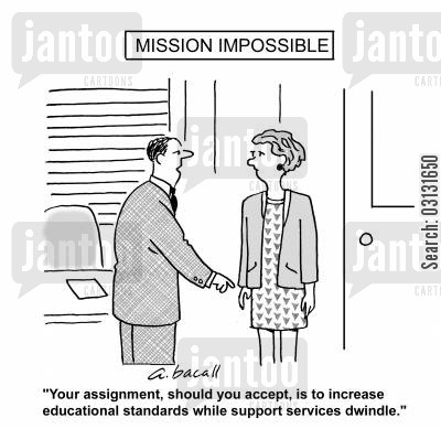 education budget cartoon humor: Your assignment, should you accept, is to increase educational standards while support services dwindle.