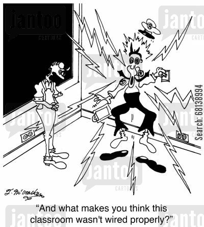 electrocuted cartoon humor: 'And what makes you think this classroom wasn't wired properly?'