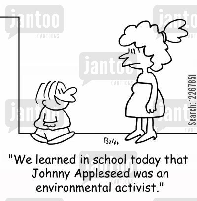 environmental activists cartoon humor: 'We learned in school today that Johnny Appleseed was an environmental activist.'