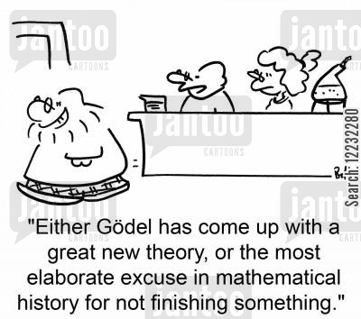 theory cartoon humor: 'Either Gödel has come up with a gret new theory, or the most elaborate excuse in mathematical history for not finishing something.'