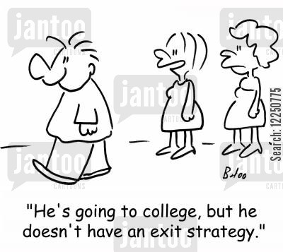 dropping out cartoon humor: 'He's going to college, but he doesn't have an exit strategy.'