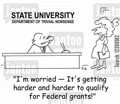 grant application cartoon humor: 'I'm worried -- It's getting harder and harder to qualify for Federal grants!'
