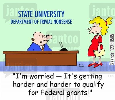 federal grant cartoon humor: 'I'm worried -- It's getting harder and harder to qualify for Federal grants!'