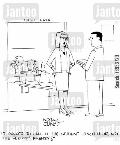cafeteria cartoon humor: 'I prefer to call it the student lunch hour, not the feeding frenzy!'