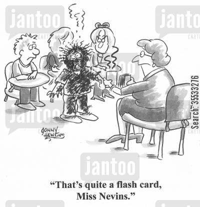 grade school cartoon humor: Burned student to teacher: 'That's quite a flash card, Miss Nevins.'