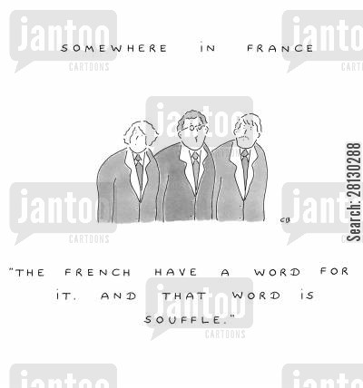 educational cartoon humor: Somewhere in France - The French have a word for it. And that word is souffle.