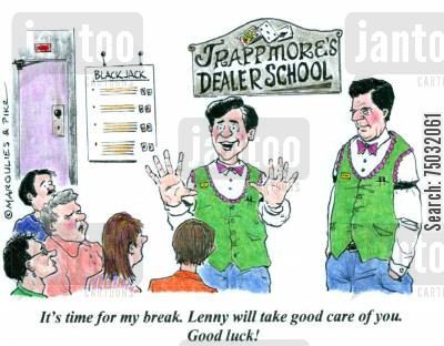 dealing cartoon humor: 'It's time for my break. Lenny will take good care of you. Good luck!'