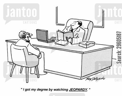 grads cartoon humor: 'I got my degree by watching JEOPARDY.'