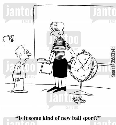 the globe cartoon humor: Kid to teacher about globe: 'Is it some kind of new ball sport?'