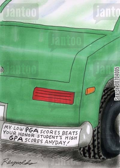 pga score cartoon humor: My low PGA scores beats your honor students high GPA scores any day!