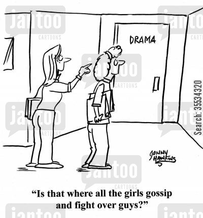drama class cartoon humor: Girl to other re: Drama Class: 'Is that where all the girls gossip and fight over guys?'