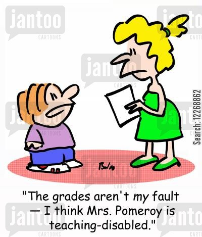 schoolreport cartoon humor: 'The grades aren't MY fault - I think Mrs. Pomeroy is teaching-disabled.'
