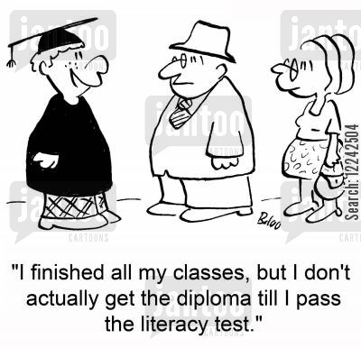 graduatios cartoon humor: 'I finished all my classes, but I don't actually get the diploma till I pass the literacy test.'