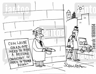 resume cosultant cartoon humor: 'Cum Laude Graduate: Need to hire a resume consultant in order to 'Dumb Down.''