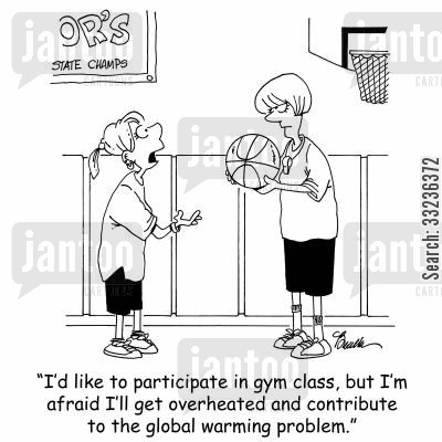 gym teachers cartoon humor: 'I'd like to participate in gym class, but I'm afraid I'll get overheated and contribute to the global warming problem.'