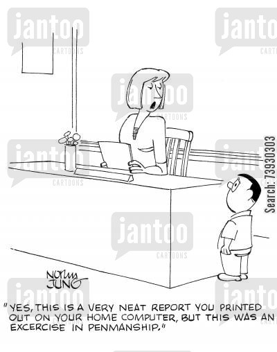 handwriting cartoon humor: 'Yes, this is a very neat report you printed out on your home computer, but this was an excercise in penmanship.'